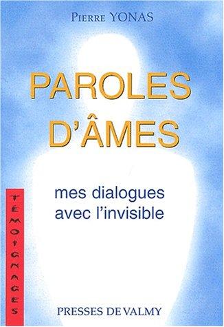Paroles d'âmes. Mes dialogues avec l'invisible par Pierre Yonas