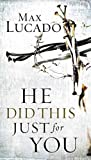 [(He Did This Just for You)] [By (author) Max Lucado] published on (February, 2005)