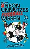 Unnützes Wissen Fußball: 1374 skurrile Fakten, die man nie mehr vergisst -