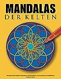 Mandalas der Kelten: Wunderschöne keltische Mandalas und Ornamente zum Ausmalen und Meditieren - Andreas Abato