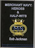 Merchant Navy: Heroes and Half-wits