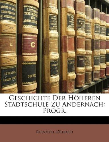 Geschichte der höheren Stadtschule zu Andernach.