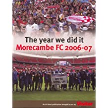The Year We Did it: Morcambe FC 2006-07