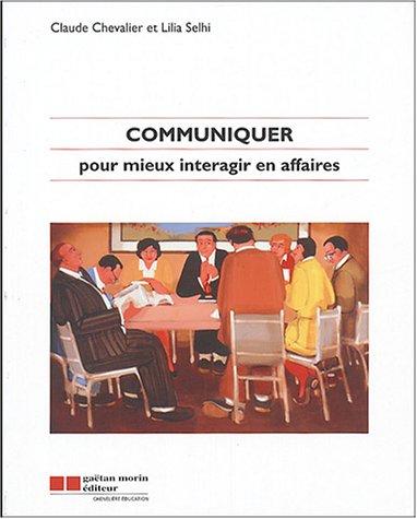 Communiquer pour mieux interagir en affaires par Claude Chevalier
