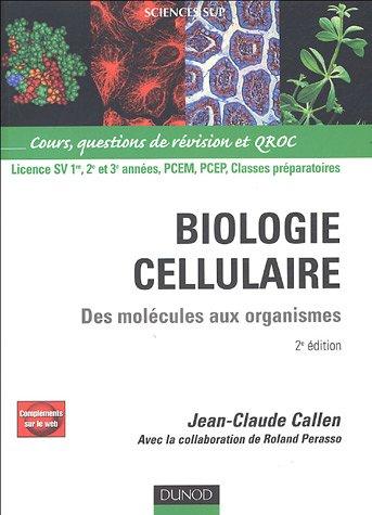 Biologie cellulaire : Des molécules aux organismes, Cours, questions de révision et QROC par Jean-Claude Callen, Roland Perasso