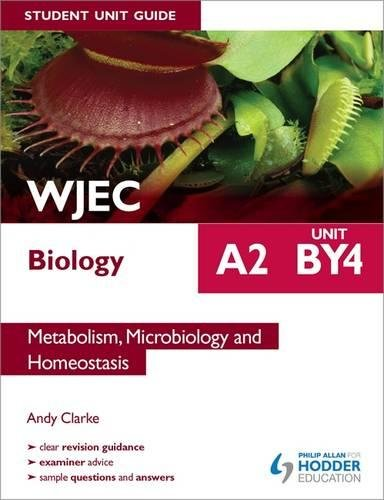 WJEC A2 Biology Student Unit Guide: Unit BY4: Metabolism, Microbiology and Homeostasis (Wjec Biology A2 Student Guide)