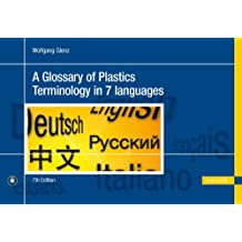 A Glossary of Plastics Terminology in 7 Languages 7e: English, German, Spanish, French, Italian, Russian, Chinese