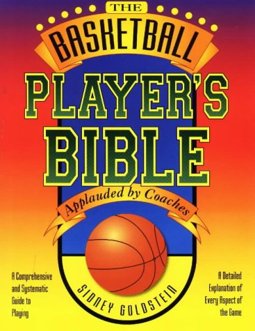 The Basketball Player's Bible: A Comprehensive and Systematic Guide to Playing (Nitty-Gritty Basketball)