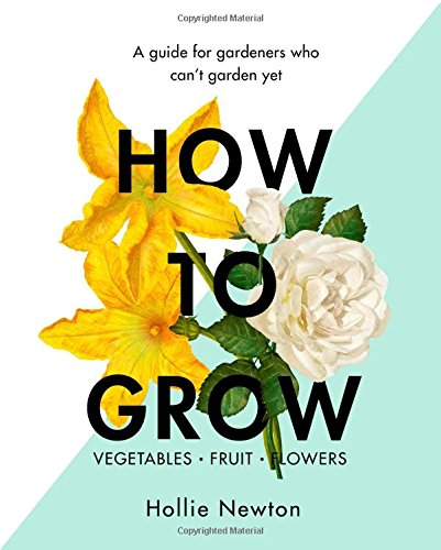 how-to-grow-a-guide-for-gardeners-who-cant-garden-yet