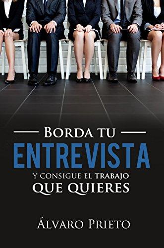 Borda tu entrevista y consigue el trabajo que quieres por Alvaro Prieto