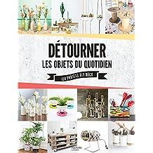 Détourner les objets du quotidien (Hors Collection Loisirs) (French Edition)