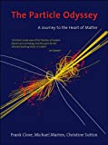 The Particle Odyssey: A Journey to the Heart of Matter (English Edition)