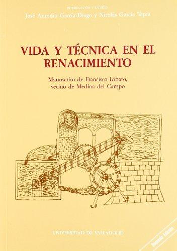 Vida y Técnica En el Renacimiento. Manuscrito de Francisco Lobato, Vecino de Medina Del Campo