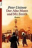 Der Alte Mann und Mr. Smith von Peter, Sir Ustinov