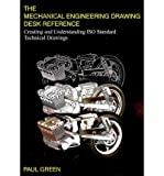 [(The Mechanical Engineering Drawing Desk Reference: Creating and Understanding ISO Standard Technical Drawings)] [Author: Paul Green] published on (June, 2007)