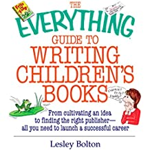 The Everything Guide To Writing Children's Books: From Cultivating an Idea to Finding the Right Publisher All You Need to Launch a Successful Career (Everything®) (English Edition)