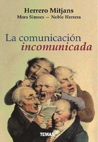 La Comunicacion Incomunicada por Saturnino Herrero Mitjans