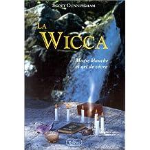 LA WICCA. : Magie blanche et art de vivre