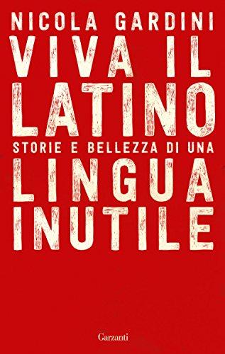 Viva il Latino: Storie e bellezza di una lingua inutile