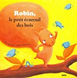 """ROBIN, PETIT ECUREUIL DES BOIS (Coll. """"""""Mes p'tits albums"""""""")"""