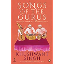 Songs of the Gurus:: From Guru Nanak to Guru Gobind Singh