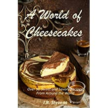 A World of Cheesecakes: Over 50 Sweet and Savory Recipes from Around the World (English Edition)