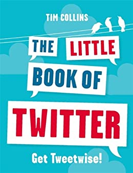 The Little Book of Twitter:  Get Tweetwise! by [Collins, Tim]