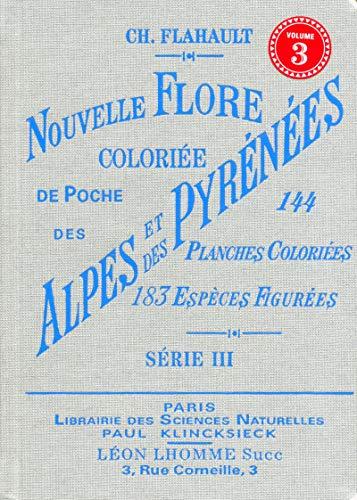 Nouvelle flore coloriée de poche des alpes et des pyrénées (volume 3) par Charles Flahault