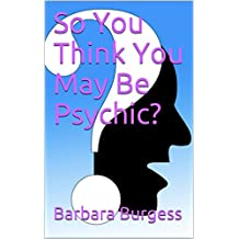 So You Think You May Be Psychic?