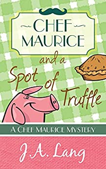 Chef Maurice and a Spot of Truffle (Chef Maurice Cotswold Mysteries Book 1) by [Lang, J.A.]