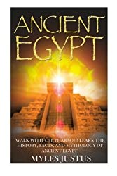 Ancient Egypt: Walk with the Pharaoh! Learn the History, Facts, and Mythology of Ancient Egypt (The Secret History of Ancient Egypt - Egyptian Mythology, Pyramids, Giza, Sphinx, Civilizations) by Myles Justus (2014-08-17)