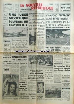 NOUVELLE REPUBLIQUE (LA) [No 6342] du 26/07/1965 - A L'OUEST DE HANOI - UNE FUSEE SOVIETIQUE PULVERISE UN CHASSEUR US - MONACO - UN HOMME-GRENOUILLE TUE PAR L'EXPLOSION D'UN SOUS-MARIN DE POCHE - JACKY BOISSY - FREDDIE MILLS TROUVE TUE DANS SOHO - HANS LE MARIN AVOUE LE MEURTRE DE LA BELLE MERCEDES DE SEVRAN - CONSTANCE BENNETT EST MORTE - LE CAPORAL LEMAIRE DE NIORT - DECOUVERT EGORGE DANS LA RUE A CALAIS - LES SPORTS - BAMBUCK - TEXEREAU ET MLLE MEYER EN ATHLETISME par Collectif