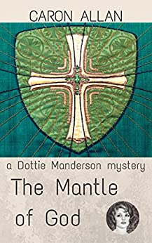 The Mantle of God: a Dottie Manderson mystery (Dottie Manderson mysteries Book 2) by [Allan, Caron]