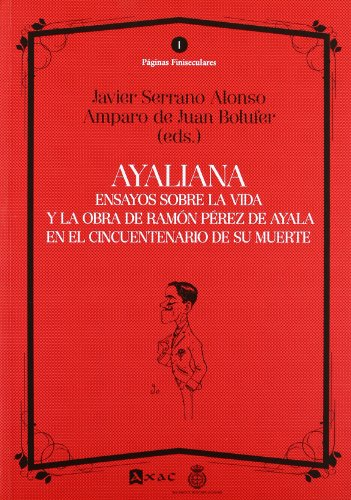 Ayaliana: Ensayos sobre la vida y la obra de Ramón Pérez de Ayala en el cincuentenario de su muerte (Páginas Finiseculares)