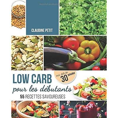 Low Carb pour Débutants: Défi de 30 jours et 55 recettes savoureuses - Mincir rapidement et sainement sans avoir faim avec le régime Low Carb - Principes de base, recettes et plan