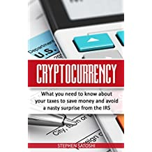 Cryptocurrency: What You Need to Know About Your Taxes to Save Money and Avoid a Nasty Surprise From The IRS (English Edition)