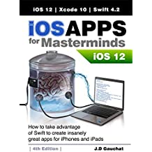 iOS Apps for Masterminds 4th Edition: How to take advantage of Swift 4.2, iOS 12, and Xcode 10 to create insanely great apps for iPhones and iPads (English Edition)