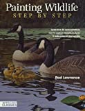 Painting Wildlife Step by Step: Learn from 50 Demonstrations How to Capture Realistic Textures in Watercolour, Oil and Acrylic (North Light Classics)