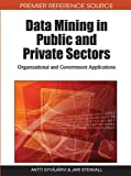Data Mining in Public and Private Sectors: Organizational and Government Applications (Advances in Data Mining and Database Management)
