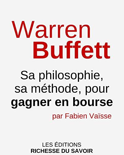 Warren Buffett: Sa philosophie, sa mthode, pour gagner en bourse (investissements et finances personnelles t. 2)