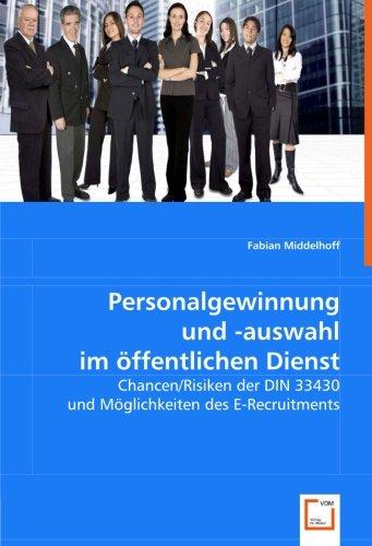 Personalgewinnung und -auswahl im öffentlichen Dienst: Chancen/Risiken der DIN 33430 und Möglichkeiten des E-Recruitments
