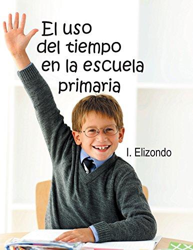 El Uso Del Tiempo En La Escuela Primaria por I. Elizondo