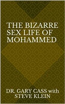 The Bizarre Sex Life of Mohammed (English Edition) par [Cass, Gary, Klein, Steve]