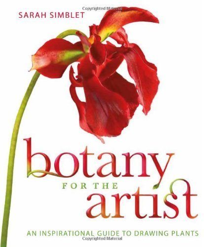 Botany for the Artist: An Inspirational Guide to Drawing Plants by Simblet, Sarah (2010) Hardcover