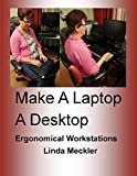 Make A Laptop A Desktop: Ergonomical Workstations to be Pain Free (English Edition)