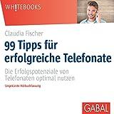 99 Tipps für erfolgreiche Telefonate: Die Erfolgspotenziale von Telefonaten optimal nutzen