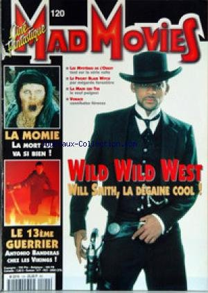 MAD MOVIES [No 120] - WILD WILD WEST - WILL SMITH - LE PROJET BLAIR WITCH - LA MAIN QUI TUE - VORACE - LA MOMIE - LE 13EME GUERRIER - A. BANDERAS.