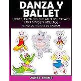 Danza y Ballet: Libros Para Colorear Superguays Para Ninos y Adultos (Bono: 20 Paginas de Sketch)