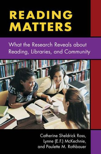 Reading Matters: What the Research Reveals about Reading, Libraries, and Community: What the Research Tells Us