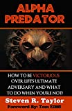 Alpha Predator: How To Be Victorious Over Life's Ultimate Adversary And What To Do When You're Not